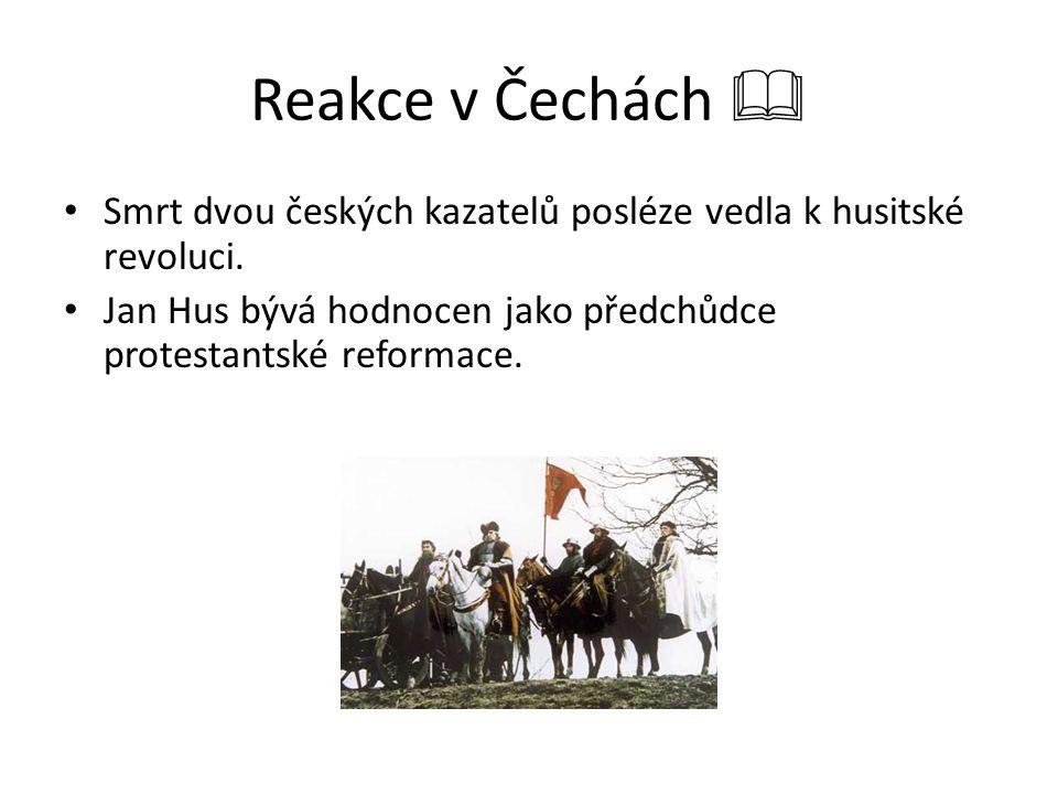 Reakce v Čechách  Smrt dvou českých kazatelů posléze vedla k husitské revoluci. Jan Hus bývá hodnocen jako předchůdce protestantské reformace.