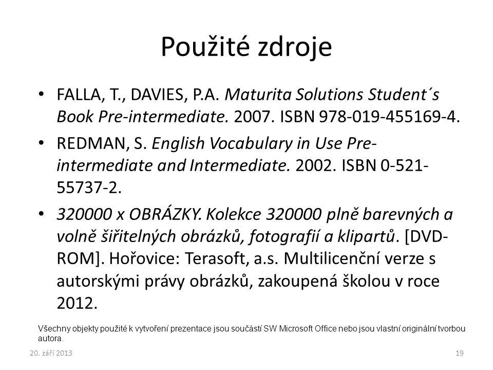 Použité zdroje FALLA, T., DAVIES, P.A. Maturita Solutions Student´s Book Pre-intermediate. 2007. ISBN 978-019-455169-4. REDMAN, S. English Vocabulary