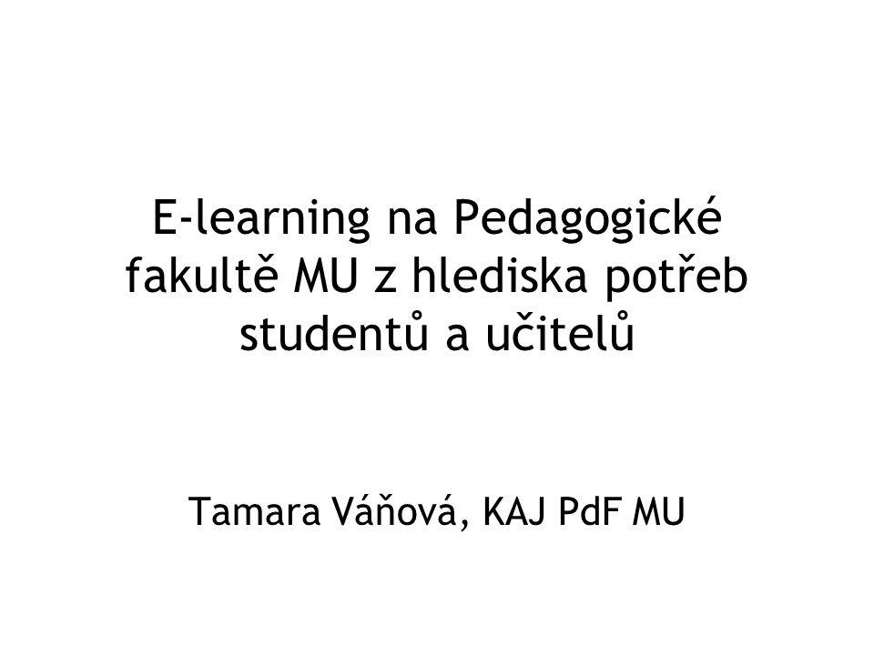 E-learning na Pedagogické fakultě MU z hlediska potřeb studentů a učitelů Tamara Váňová, KAJ PdF MU