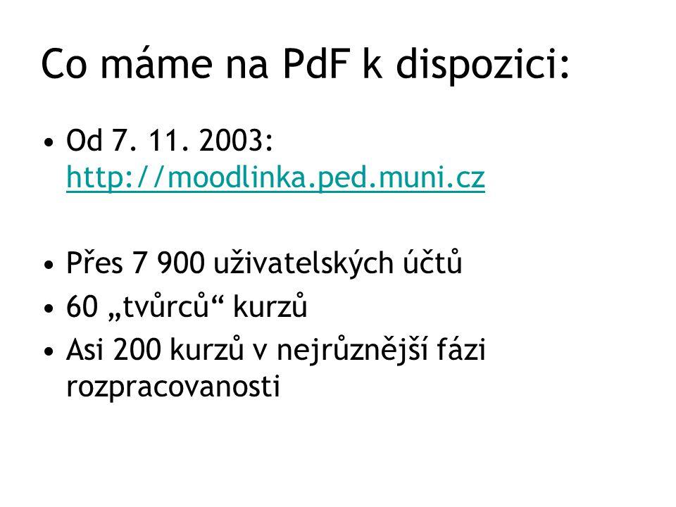 """Co máme na PdF k dispozici: Od 7. 11. 2003: http://moodlinka.ped.muni.cz http://moodlinka.ped.muni.cz Přes 7 900 uživatelských účtů 60 """"tvůrců"""" kurzů"""