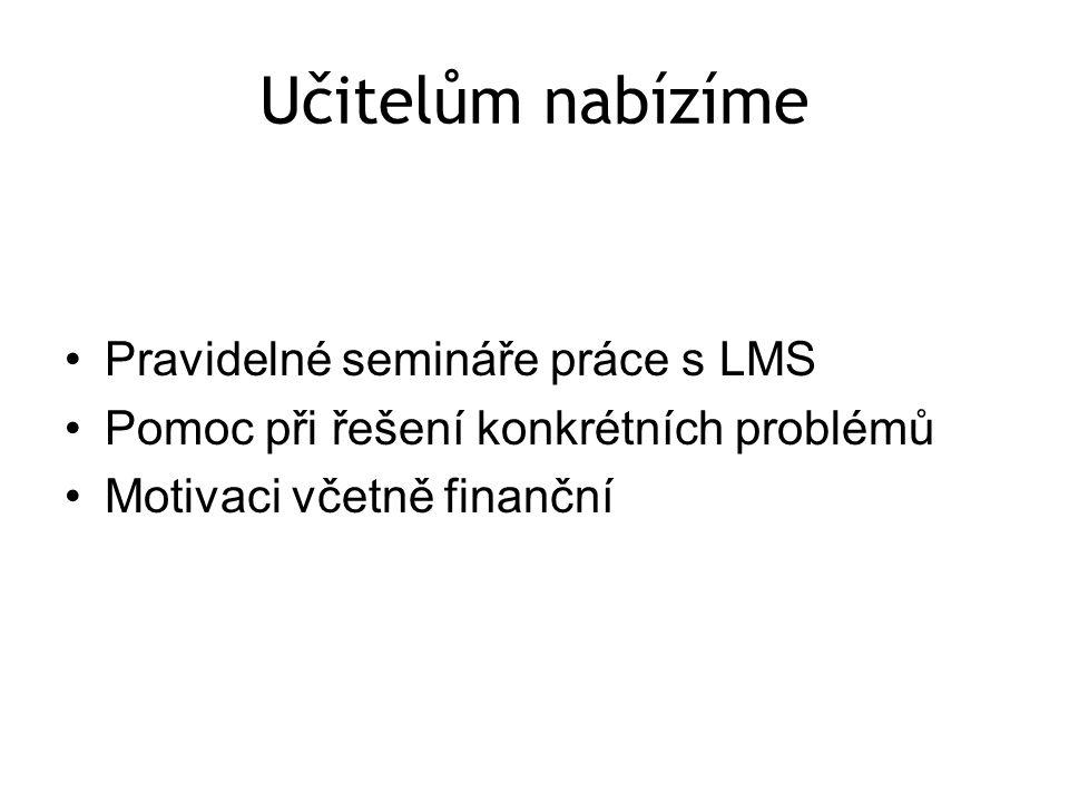 Učitelům nabízíme Pravidelné semináře práce s LMS Pomoc při řešení konkrétních problémů Motivaci včetně finanční
