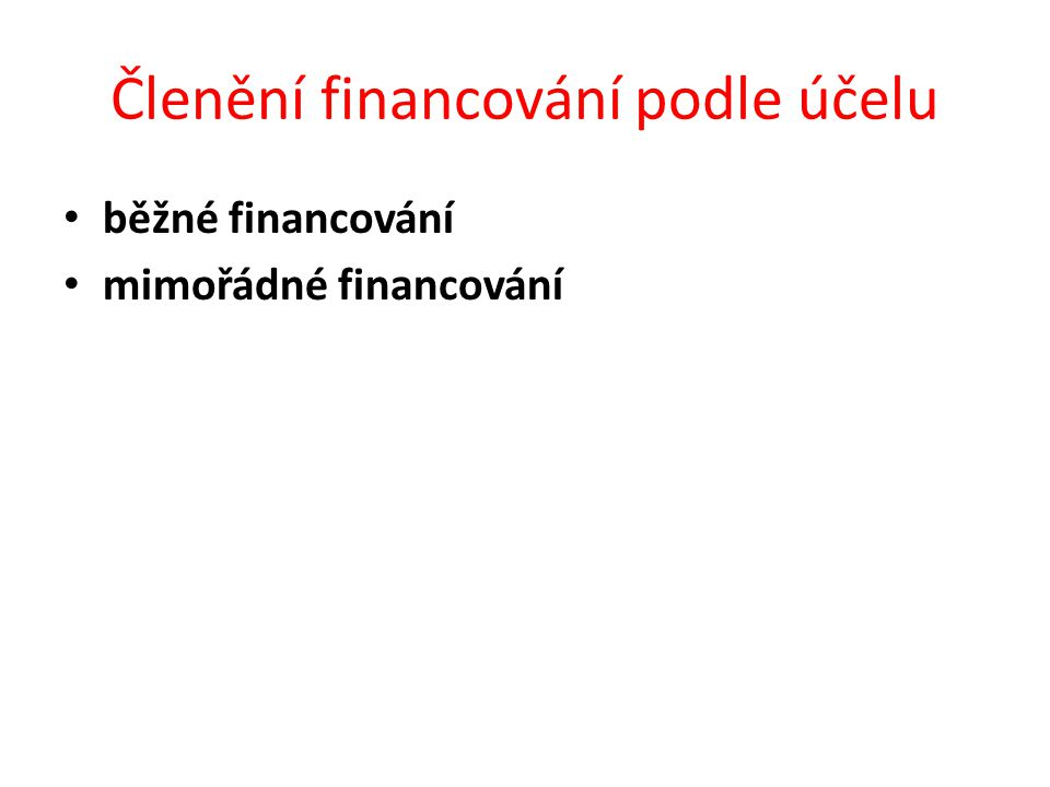 Členění financování podle účelu běžné financování mimořádné financování