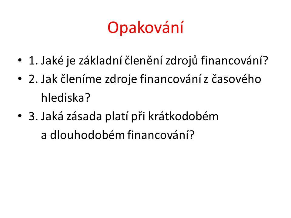 Odpovědi na otázky 1.Základní členění zdrojů financování: - vlastní zdroje - cizí zdroje 2.