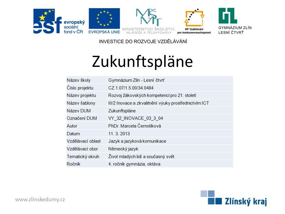 Zukunftspläne www.zlinskedumy.cz Název školyGymnázium Zlín - Lesní čtvrť Číslo projektuCZ.1.07/1.5.00/34.0484 Název projektuRozvoj žákovských kompetencí pro 21.
