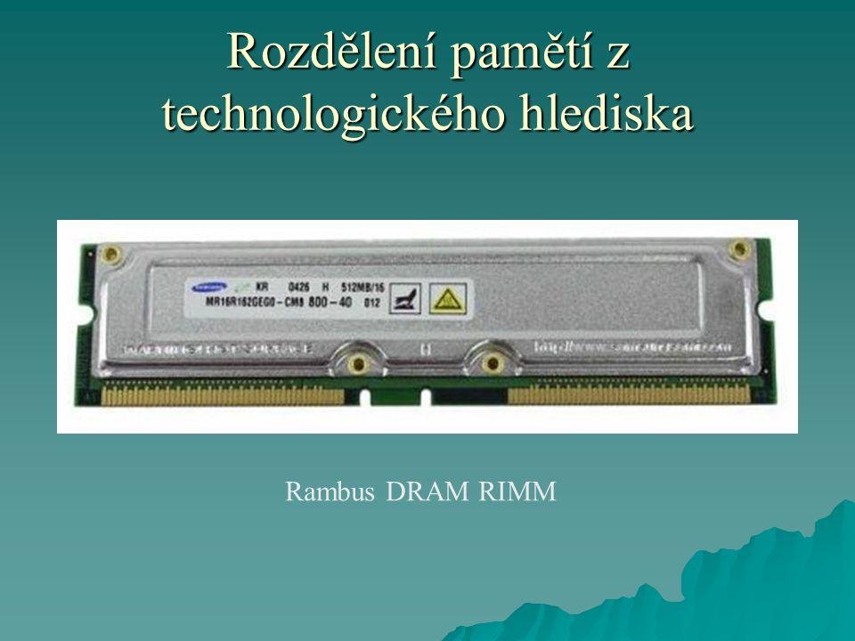 Rozdělení pamětí z technologického hlediska Rambus DRAM RIMM