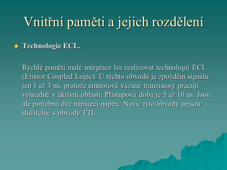 Vnitřní paměti a jejich rozdělení  Technologie ECL.