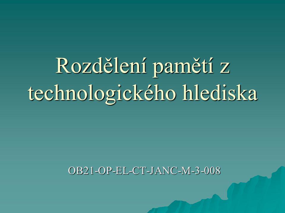 Rozdělení pamětí z technologického hlediska OB21-OP-EL-CT-JANC-M-3-008