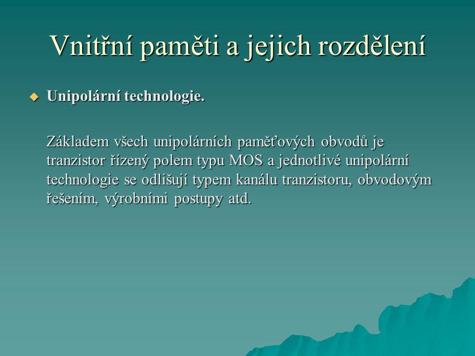 Vnitřní paměti a jejich rozdělení  Unipolární technologie.