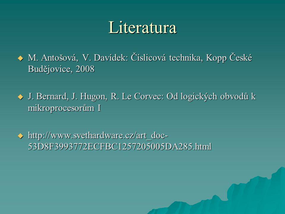 Literatura  M. Antošová, V. Davídek: Číslicová technika, Kopp České Budějovice, 2008  J.