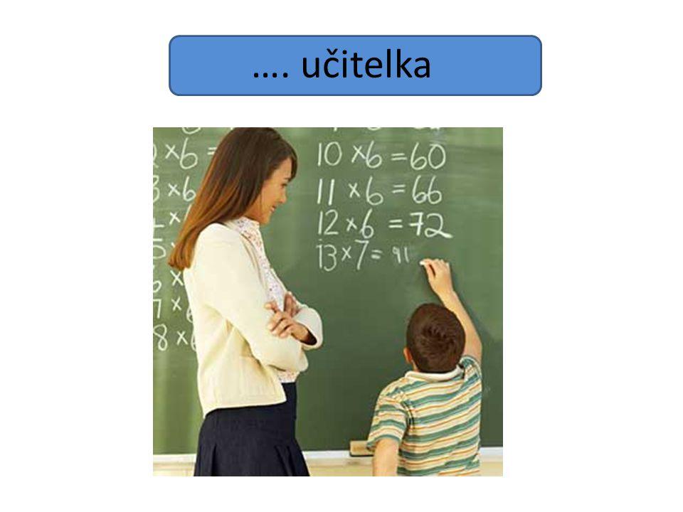 …. učitelka