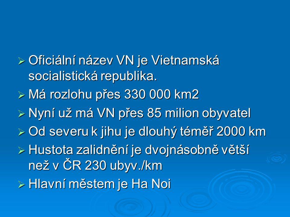  Oficiální název VN je Vietnamská socialistická republika.  Má rozlohu přes 330 000 km2  Nyní už má VN přes 85 milion obyvatel  Od severu k jihu j