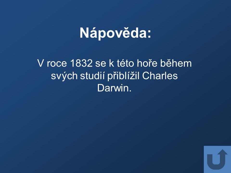 Nápověda: V roce 1832 se k této hoře během svých studií přiblížil Charles Darwin.