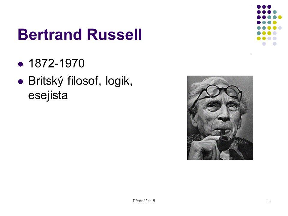 Přednáška 511 Bertrand Russell 1872-1970 Britský filosof, logik, esejista