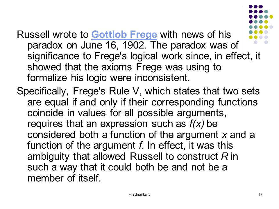 Přednáška 517 Russell wrote to Gottlob Frege with news of his paradox on June 16, 1902. The paradox was of significance to Frege's logical work since,