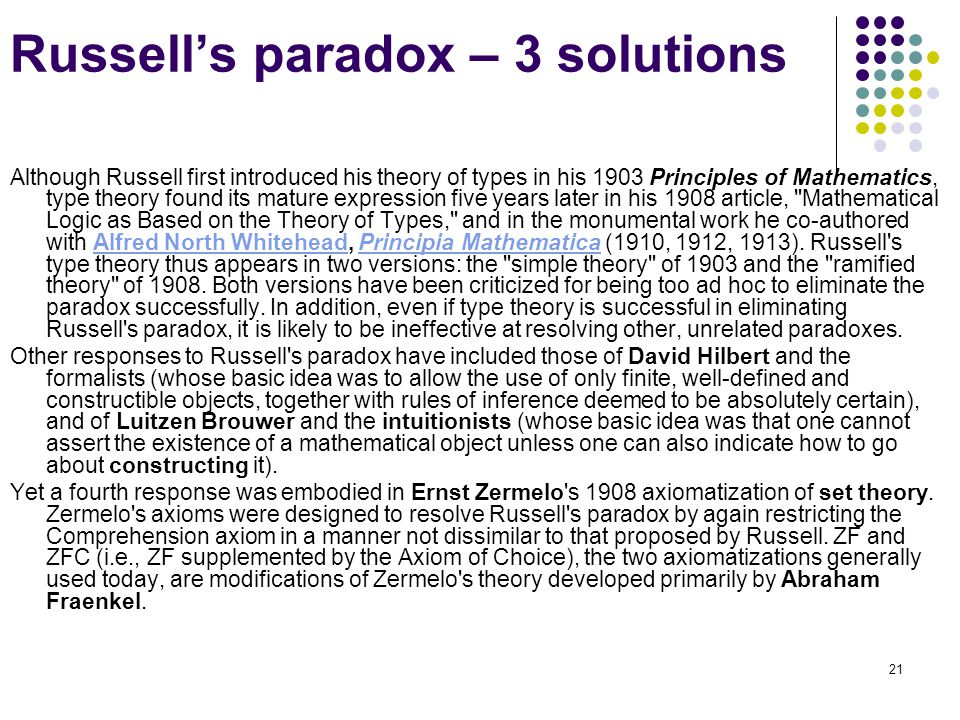 21 Russell's paradox – 3 solutions Although Russell first introduced his theory of types in his 1903 Principles of Mathematics, type theory found its