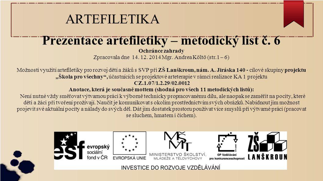 ARTEFILETIKA Prezentace artefiletiky – metodický list č. 6 Ochránce zahrady Zpracovala dne 14. 12. 2014 Mgr. Andrea Költö (str.1 – 6) Možnosti využití