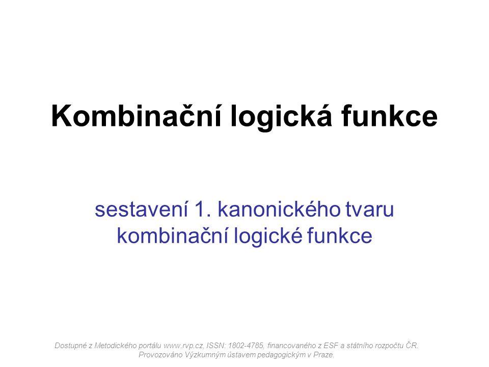 sestavení 1. kanonického tvaru kombinační logické funkce Kombinační logická funkce Dostupné z Metodického portálu www.rvp.cz, ISSN: 1802-4785, financo