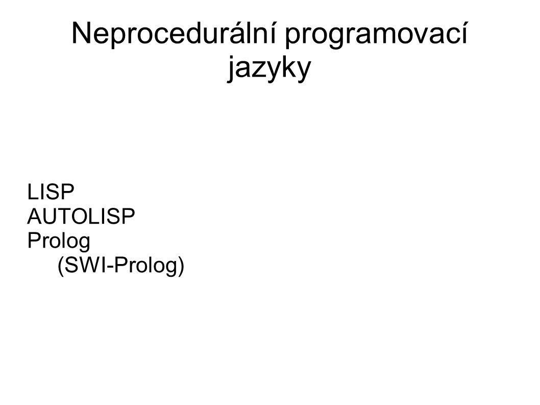 Neprocedurální programovací jazyky LISP AUTOLISP Prolog (SWI-Prolog)