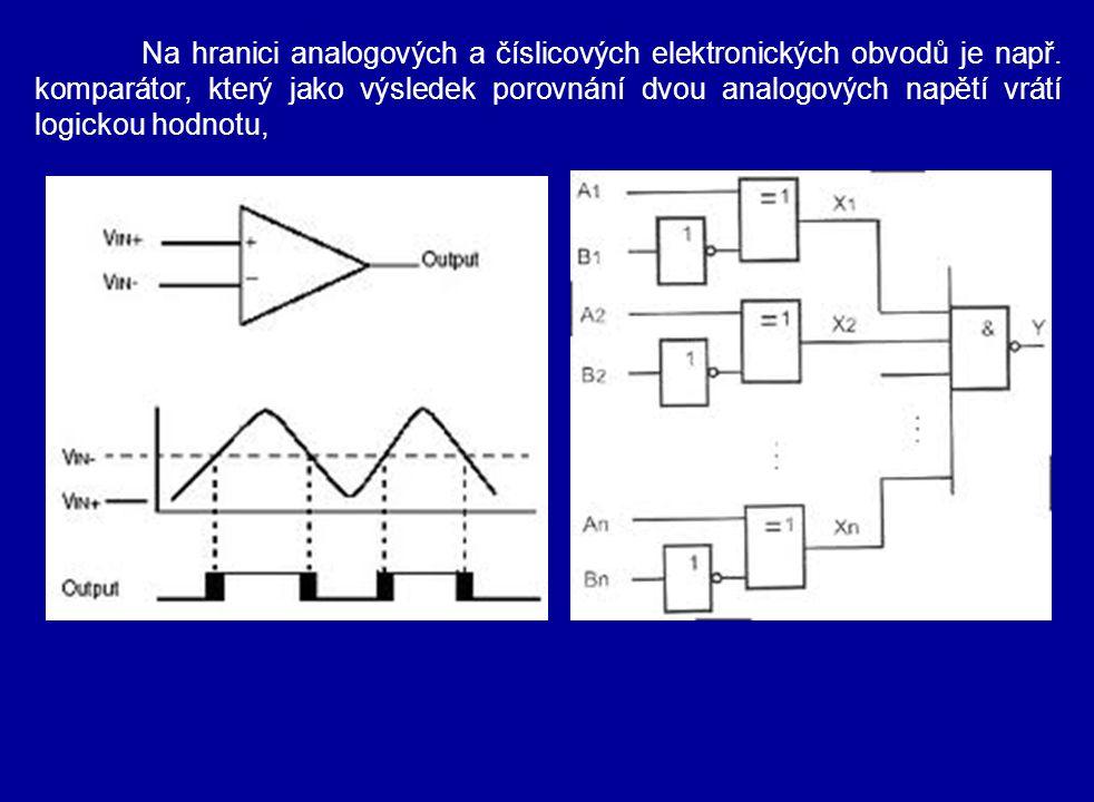 Na hranici analogových a číslicových elektronických obvodů je např. komparátor, který jako výsledek porovnání dvou analogových napětí vrátí logickou h
