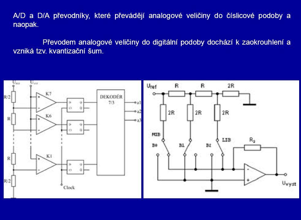 A/D a D/A převodníky, které převádějí analogové veličiny do číslicové podoby a naopak.