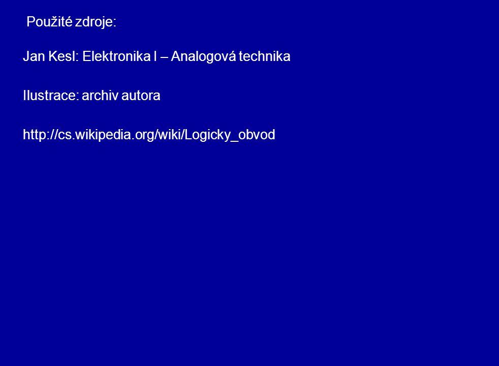 Jan Kesl: Elektronika I – Analogová technika Ilustrace: archiv autora http://cs.wikipedia.org/wiki/Logicky_obvod Použité zdroje: