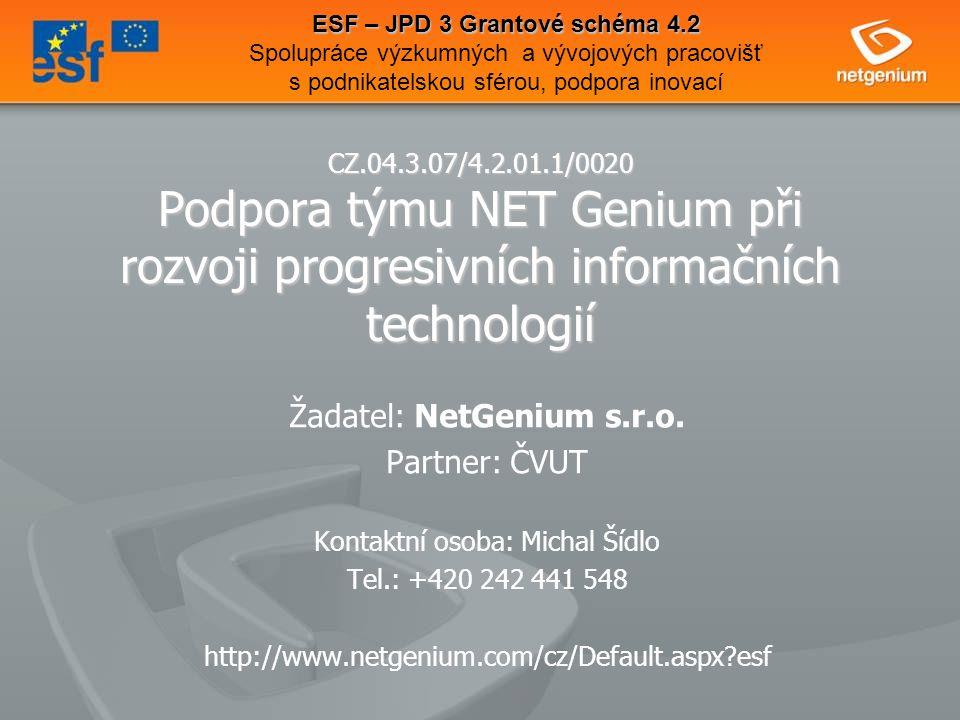 CZ.04.3.07/4.2.01.1/0020 Podpora týmu NET Genium při rozvoji progresivních informačních technologií Žadatel: NetGenium s.r.o.