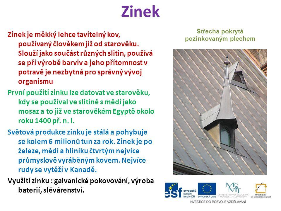 Zinek Zinek je měkký lehce tavitelný kov, používaný člověkem již od starověku.