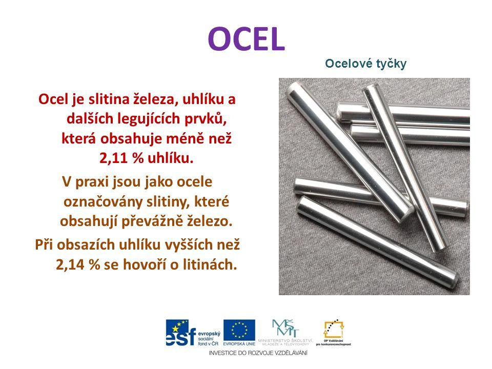 OCEL Ocel je slitina železa, uhlíku a dalších legujících prvků, která obsahuje méně než 2,11 % uhlíku.