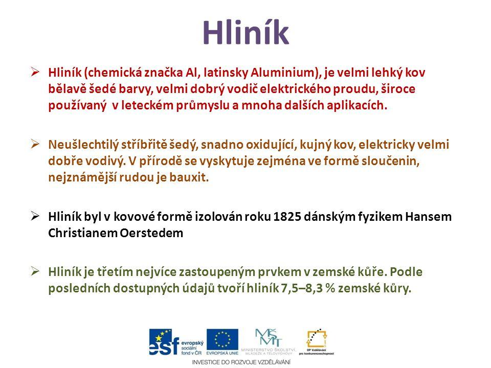 Hliník  Hliník (chemická značka Al, latinsky Aluminium), je velmi lehký kov bělavě šedé barvy, velmi dobrý vodič elektrického proudu, široce používaný v leteckém průmyslu a mnoha dalších aplikacích.