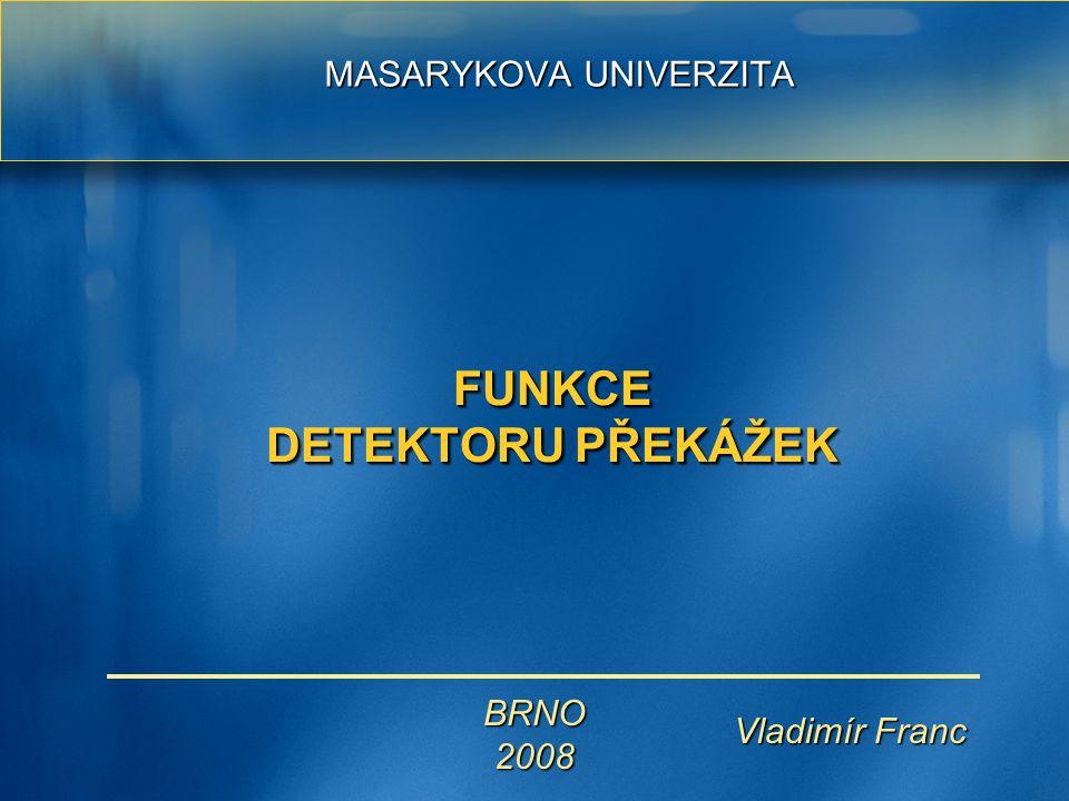 Vladimír Franc Vladimír Franc BRNO2008 FUNKCE DETEKTORU PŘEKÁŽEK MASARYKOVA UNIVERZITA