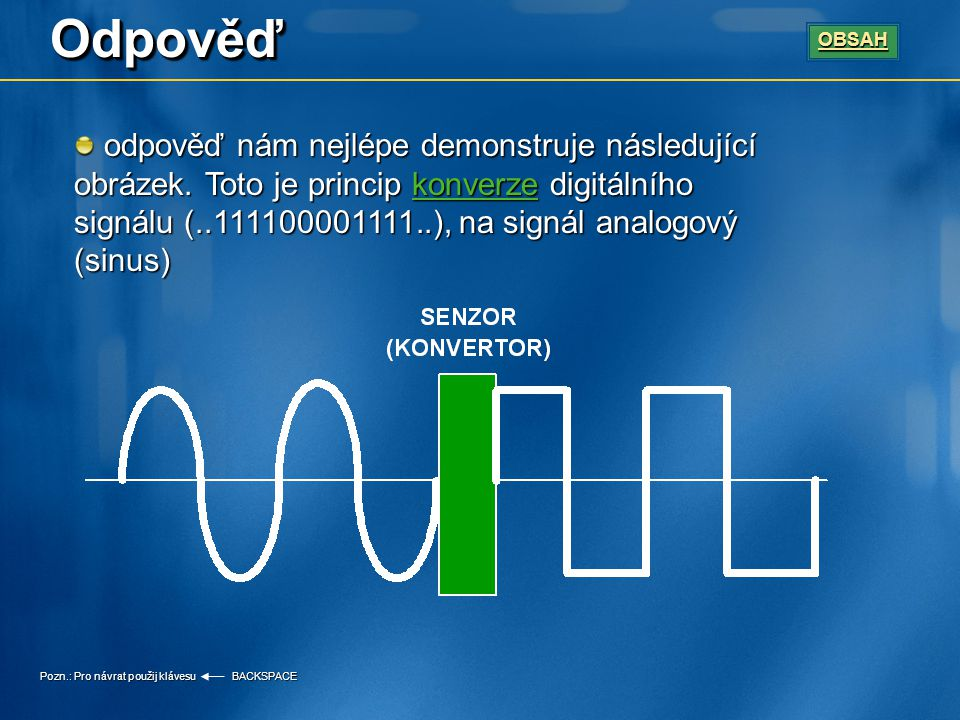 Příjem odraženého signálu Poté co se signál odrazí od překážky zachytí ho přijímací senzor.