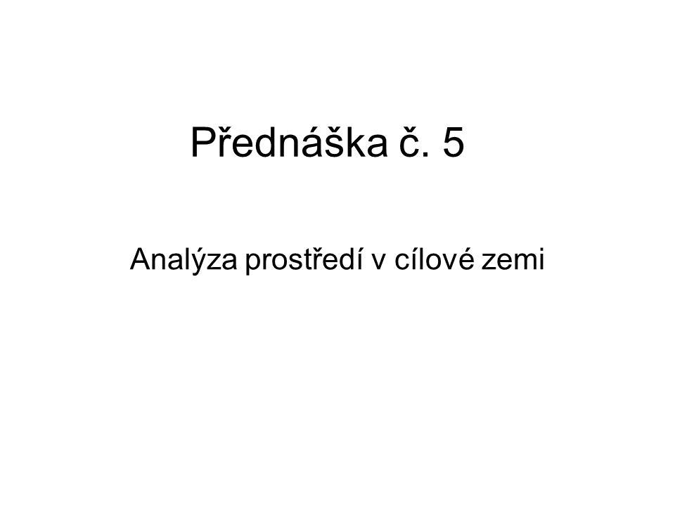 Přednáška č. 5 Analýza prostředí v cílové zemi