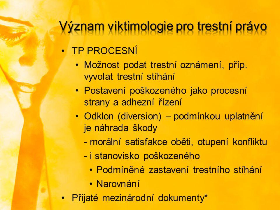TP PROCESNÍ Možnost podat trestní oznámení, příp. vyvolat trestní stíhání Postavení poškozeného jako procesní strany a adhezní řízení Odklon (diversio