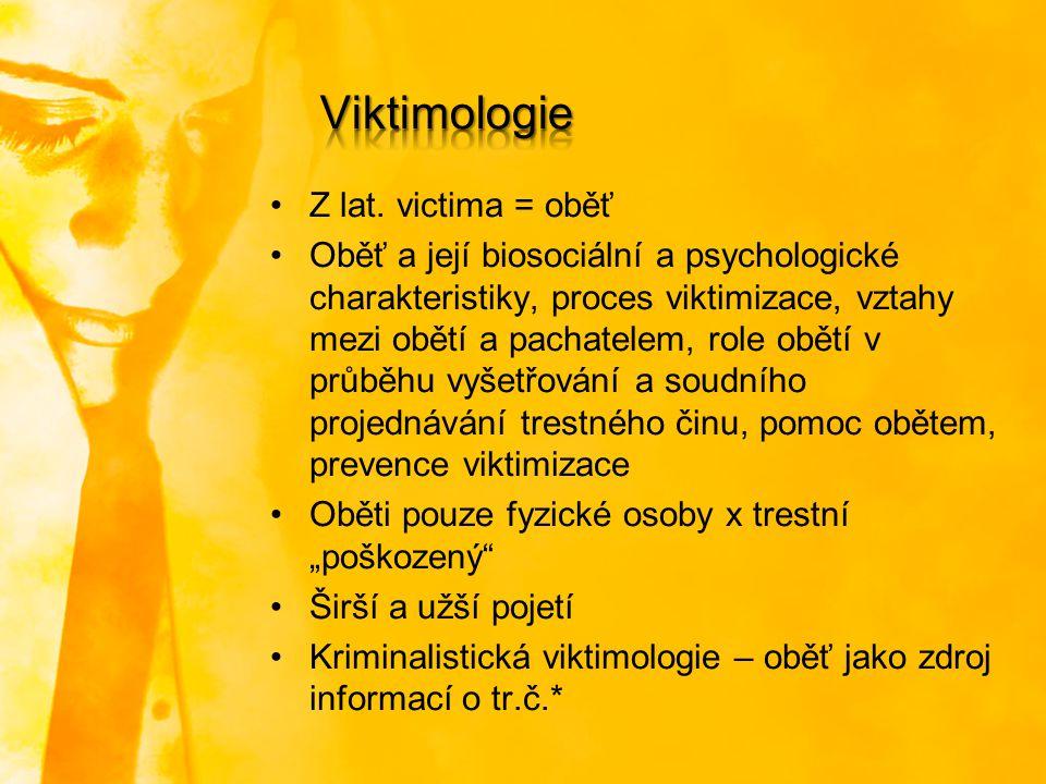 Z lat. victima = oběť Oběť a její biosociální a psychologické charakteristiky, proces viktimizace, vztahy mezi obětí a pachatelem, role obětí v průběh