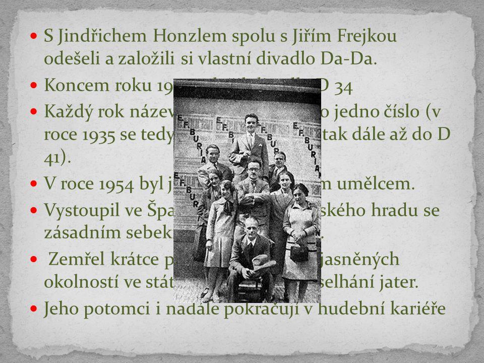 S Jindřichem Honzlem spolu s Jiřím Frejkou odešeli a založili si vlastní divadlo Da-Da. Koncem roku 1933 založil divadlo D 34 Každý rok název divadla
