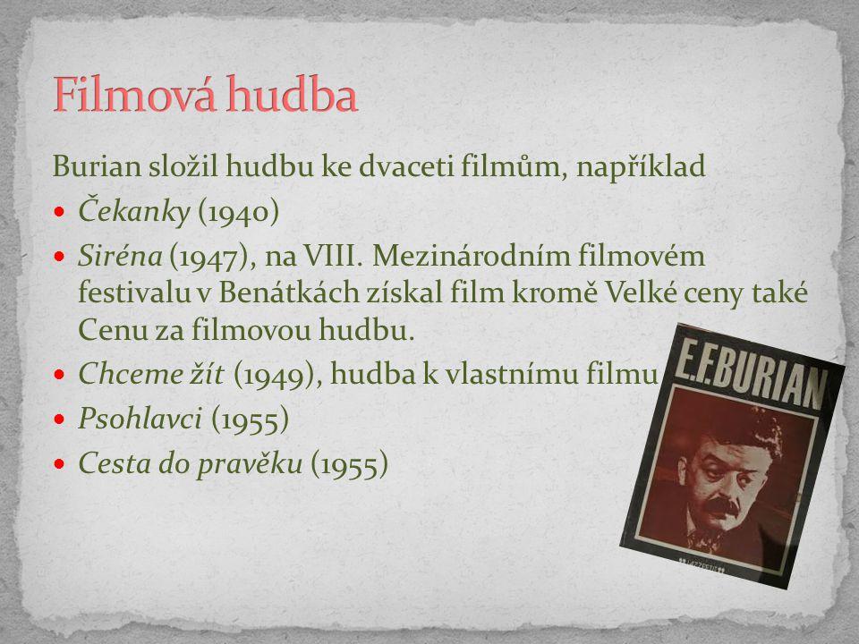 Burian složil hudbu ke dvaceti filmům, například Čekanky (1940) Siréna (1947), na VIII. Mezinárodním filmovém festivalu v Benátkách získal film kromě