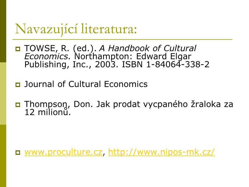 Navazující literatura:  TOWSE, R. (ed.). A Handbook of Cultural Economics. Northampton: Edward Elgar Publishing, Inc., 2003. ISBN 1-84064-338-2  Jou