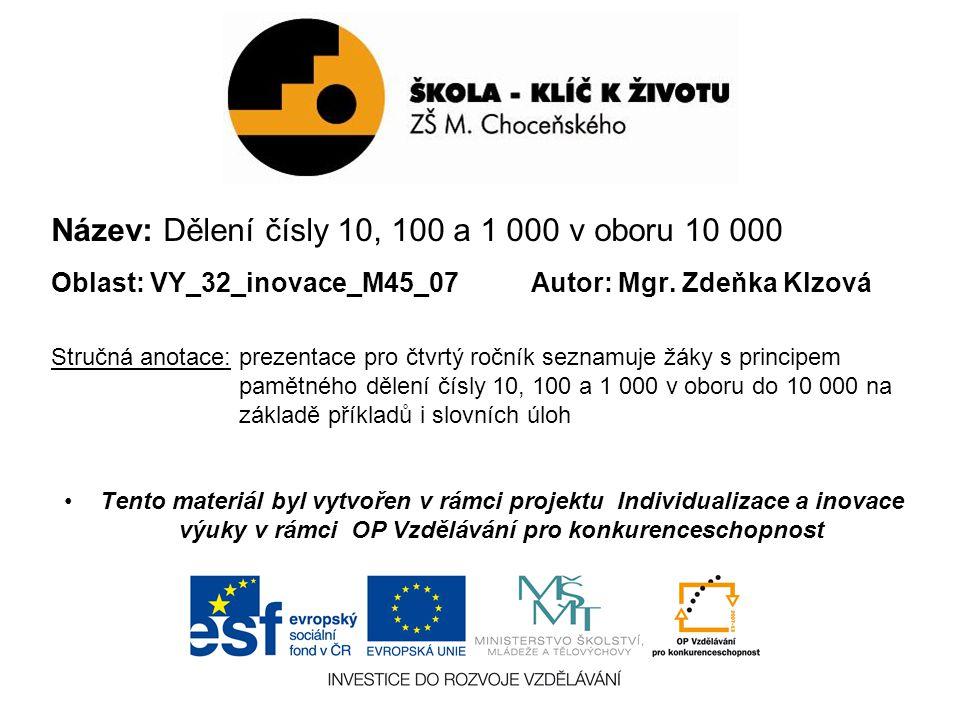 Název: Dělení čísly 10, 100 a 1 000 v oboru 10 000 Oblast: VY_32_inovace_M45_07Autor: Mgr.