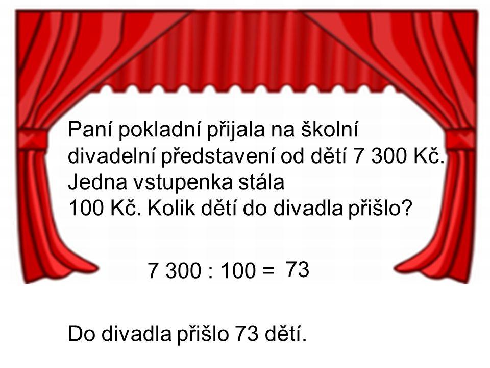 Paní pokladní přijala na školní divadelní představení od dětí 7 300 Kč.