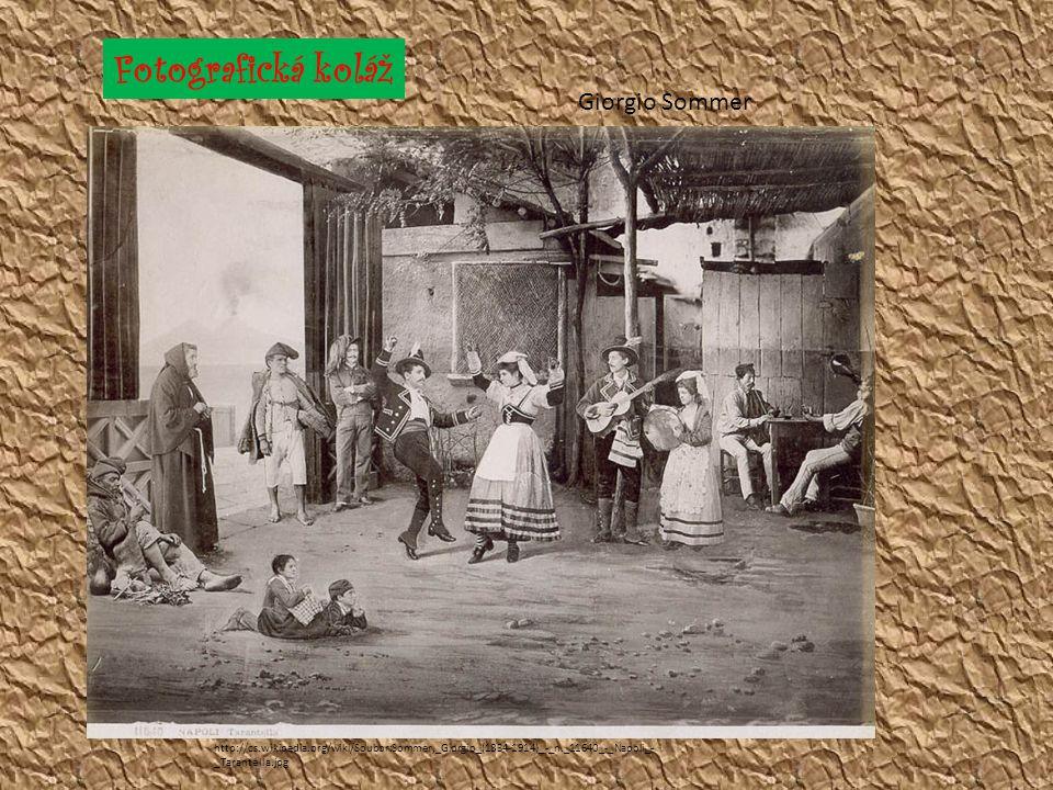 http://cs.wikipedia.org/wiki/Soubor:Sommer,_Giorgio_(1834-1914)_-_n._11640_-_Napoli_- _Tarantella.jpg Fotografická koláž Giorgio Sommer
