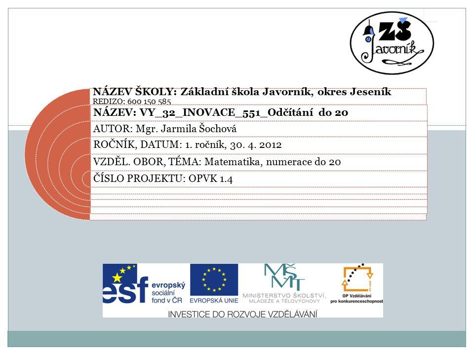 NÁZEV ŠKOLY: Základní škola Javorník, okres Jeseník REDIZO: 600 150 585 NÁZEV: VY_32_INOVACE_551_Odčítání do 20 AUTOR: Mgr.