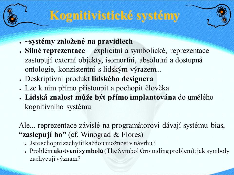 Kognitivistické systémy ● ~systémy založené na pravidlech ● Silné reprezentace – explicitní a symbolické, reprezentace zastupují externí objekty, isom