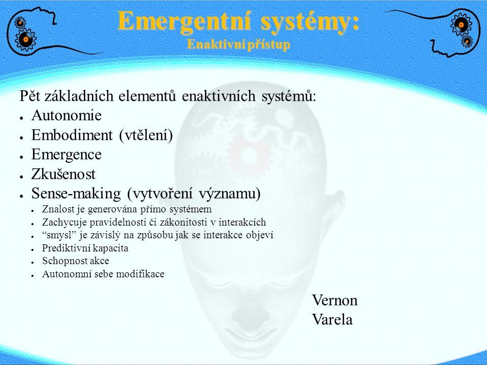 Pět základních elementů enaktivních systémů: ● Autonomie ● Embodiment (vtělení) ● Emergence ● Zkušenost ● Sense-making (vytvoření významu) ● Znalost j