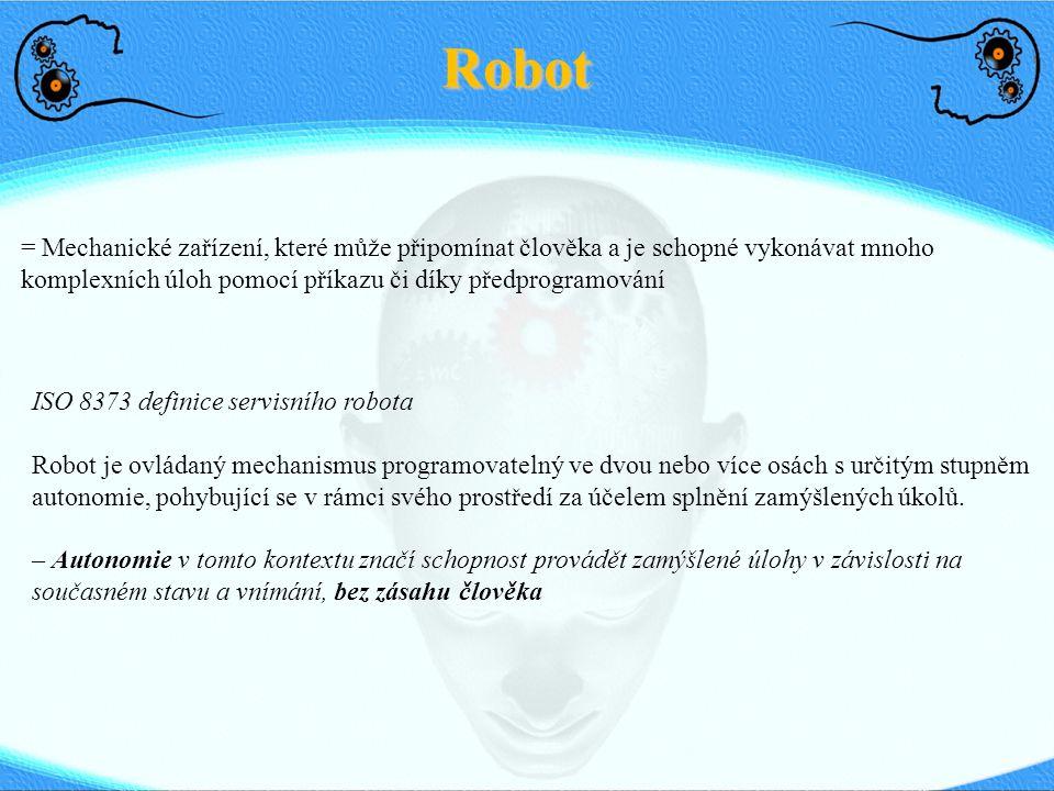 Robot = Mechanické zařízení, které může připomínat člověka a je schopné vykonávat mnoho komplexních úloh pomocí příkazu či díky předprogramování ISO 8