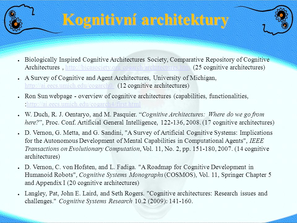 Kognitivní architektury ● Biologically Inspired Cognitive Architectures Society, Comparative Repository of Cognitive Architectures, http://bicasociety