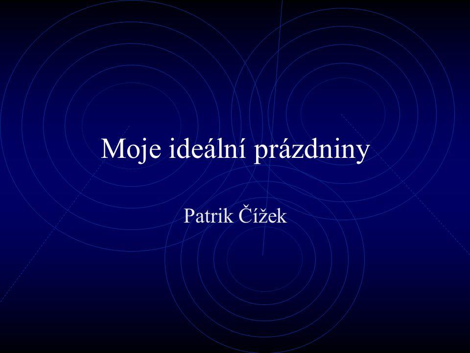 Moje ideální prázdniny Patrik Čížek