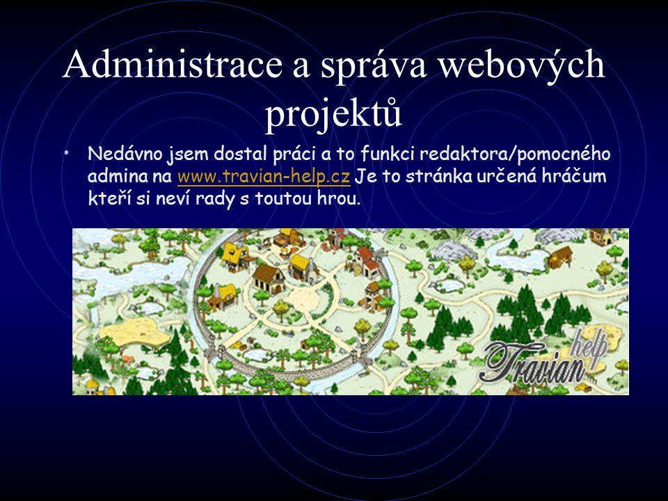 Administrace a správa webových projektů Nedávno jsem dostal práci a to funkci redaktora/pomocného admina na www.travian-help.cz Je to stránka určená h