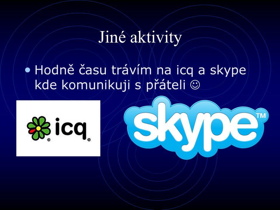Jiné aktivity Hodně času trávím na icq a skype kde komunikuji s přáteli