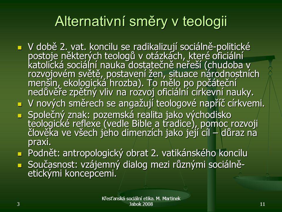 3 Křesťanská sociální etika. M. Martinek Jabok 200811 Alternativní směry v teologii V době 2. vat. koncilu se radikalizují sociálně-politické postoje