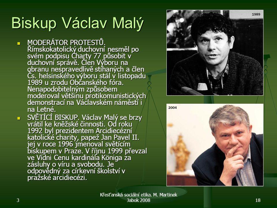 3 Křesťanská sociální etika. M. Martinek Jabok 200818 Biskup Václav Malý MODERÁTOR PROTESTŮ. Římskokatolický duchovní nesměl po svém podpisu Charty 77